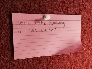 "A notecard that reads ""Where is the humanity in this course?"""