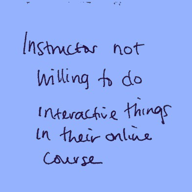 """Example of fear: post-it note with writing on it that says """"Instructor  not willing to do interactive things in their online course"""""""