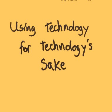 """Example of fear: Post-it note that reads """"using technology for technolgy's sake"""""""