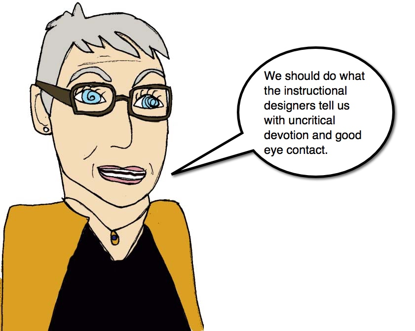"Drawing of a bespectacled female professor with short gray hair, saying ""We should do what the instructional designers tell us with uncritical devotion, and with good eye contact."""