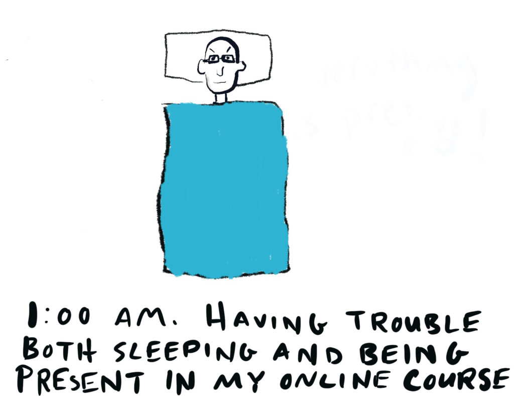 "A cartoon of the instructor sleeping in his bed and thinking, ""1:00 a.m. I'm having trouble both sleeping and being present in my online course"""